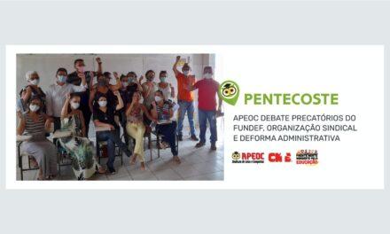 PENTECOSTE: APEOC DEBATE PRECATÓRIOS DO FUNDEF, ORGANIZAÇÃO SINDICAL E DEFORMA ADMINISTRATIVA