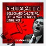 A EDUCAÇÃO DIZ: BOLSONARO CALOTEIRO, TIRE A MÃO DO NOSSO DINHEIRO!