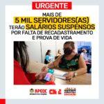 URGENTE! MAIS DE 5 MIL SERVIDORES(AS) TERÃO SALÁRIOS SUSPENSOS POR FALTA DE RECADASTRAMENTO E PROVA DE VIDA